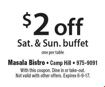 $2 off Sat. & Sun. buffet one per table. With this coupon. Dine in or take-out. Not valid with other offers. Expires 6-9-17.