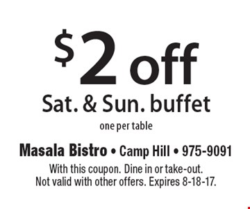 $2 off Sat. & Sun. buffet one per table. With this coupon. Dine in or take-out. Not valid with other offers. Expires 8-18-17.