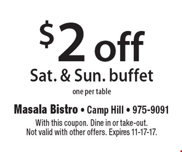 $2 off Sat. & Sun. buffet one per table. With this coupon. Dine in or take-out. Not valid with other offers. Expires 11-17-17.