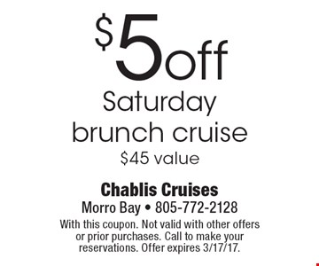 $5 off Saturday brunch cruise. $45 value. With this coupon. Not valid with other offers or prior purchases. Call to make your reservations. Offer expires 3/17/17.