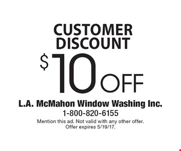 Customer Discount. $10 Off Window Washing. Mention this ad. Not valid with any other offer. Offer expires 5/19/17.