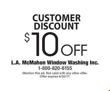 Customer Discount $10 Off Window Washing. Mention this ad. Not valid with any other offer. Offer expires 6/30/17.