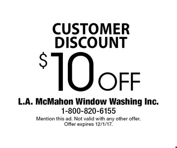 Customer Discount $10 Off Window Washing. Mention this ad. Not valid with any other offer. Offer expires 12/1/17.