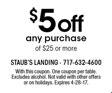 $5 off any purchase of $25 or more. With this coupon. One coupon per table. Excludes alcohol. Not valid with other offers or on holidays. Expires 4-28-17.