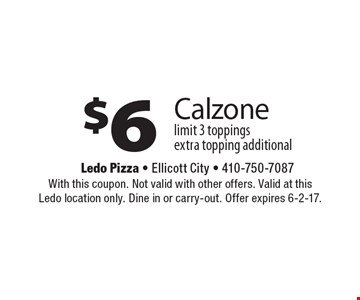 $6 Calzone limit 3 toppings extra topping additional. With this coupon. Not valid with other offers. Valid at this Ledo location only. Dine in or carry-out. Offer expires 6-2-17.