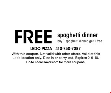 FREE spaghetti dinner. Buy 1 spaghetti dinner, get 1 free. With this coupon. Not valid with other offers. Valid at this Ledo location only. Dine in or carry-out. Expires 2-9-18. Go to LocalFlavor.com for more coupons.