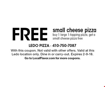 FREE small cheese pizza. Buy 1 large 1-topping pizza, get a small cheese pizza free. With this coupon. Not valid with other offers. Valid at this Ledo location only. Dine in or carry-out. Expires 2-9-18. Go to LocalFlavor.com for more coupons.