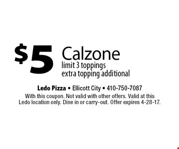 $5 Calzone. Limit 3 - toppings extra. With this coupon. Not valid with other offers. Valid at this Ledo location only. Dine in or carry-out. Offer expires 4-28-17.