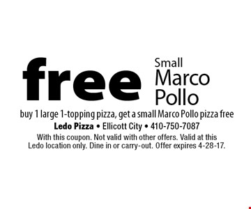 Free Small Marco Pollo buy 1 large 1-topping pizza, get a small Marco Pollo pizza free. With this coupon. Not valid with other offers. Valid at this Ledo location only. Dine in or carry-out. Offer expires 4-28-17.