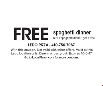 FREE spaghetti dinner. Buy 1 spaghetti dinner, get 1 free. With this coupon. Not valid with other offers. Valid at this Ledo location only. Dine in or carry-out. Expires 10-6-17. Go to LocalFlavor.com for more coupons.