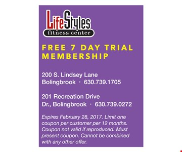 Free 7 Day Trial Membership. Expires 2/28/17. Limit one coupon per customer per 12 months. Coupon not valid if reproduced. Must present coupon. Cannot be combined with any other offer.