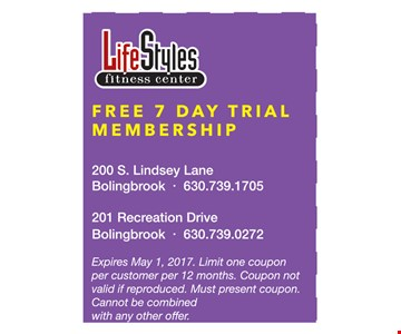 Free 7 day trial membership. Expires may 1, 2017. Limit one coupon per customer per 12 months. Coupon not valid if reproduced. Must present coupon. Cannot be combined with any other offer.