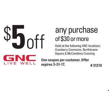 $5 off any purchase of $30 or more. One coupon per customer. Offer expires 3-31-17. # 31210