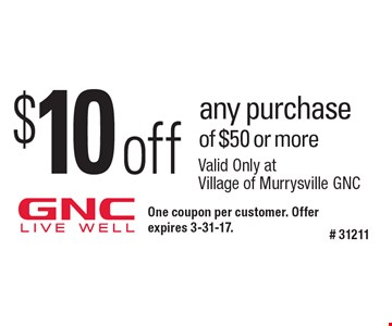 $10 off any purchase of $50 or more. One coupon per customer. Offer expires 3-31-17.# 31211