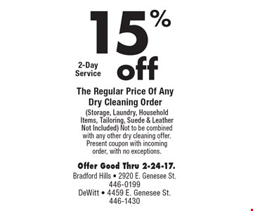 15%off The Regular Price Of Any Dry Cleaning Order (Storage, Laundry, Household Items, Tailoring, Suede & Leather Not Included) Not to be combined with any other dry cleaning offer. Present coupon with incoming order, with no exceptions. Offer Good Thru 2-24-17.