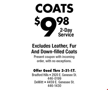 $9 .98 COATS. Excludes Leather, Fur And Down-filled Coats. Present coupon with incoming order, with no exceptions. 2-Day Service. Offer Good Thru 3-31-17.
