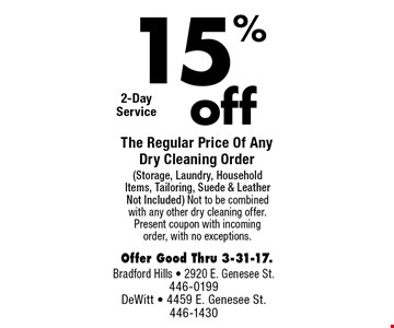 15% The Regular Price Of Any Dry Cleaning Order (Storage, Laundry, Household Items, Tailoring, Suede & Leather Not Included) Not to be combined with any other dry cleaning offer. Present coupon with incoming order, with no exceptions. Offer Good Thru 3-31-17.