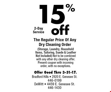 15% off The Regular Price Of Any Dry Cleaning Order (Storage, Laundry, Household Items, Tailoring, Suede & Leather Not Included). Not to be combined with any other dry cleaning offer. Present coupon with incoming order, with no exceptions. Offer Good Thru 3-31-17.