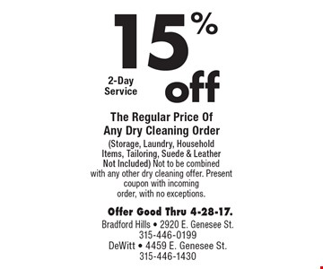 15% off The Regular Price Of Any Dry Cleaning Order (Storage, Laundry, Household Items, Tailoring, Suede & Leather Not Included) Not to be combined with any other dry cleaning offer. Present coupon with incoming order, with no exceptions. Offer Good Thru 4-28-17.