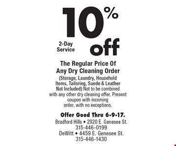 10% off The Regular Price Of Any Dry Cleaning Order (Storage, Laundry, Household Items, Tailoring, Suede & Leather Not Included). Not to be combined with any other dry cleaning offer. Present coupon with incoming order, with no exceptions. Offer Good Thru 6-9-17.
