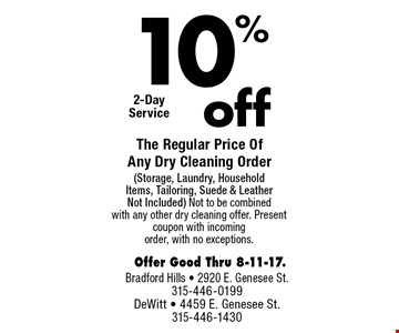 10% off The Regular Price Of Any Dry Cleaning Order (Storage, Laundry, Household Items, Tailoring, Suede & Leather Not Included). Not to be combined with any other dry cleaning offer. Present coupon with incoming order, with no exceptions. Offer Good Thru 8-11-17.