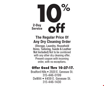 10% off The Regular Price Of Any Dry Cleaning Order (Storage, Laundry, Household Items, Tailoring, Suede & Leather Not Included). Not to be combined with any other dry cleaning offer. Present coupon with incoming order, with no exceptions. Offer Good Thru 10-27-17.