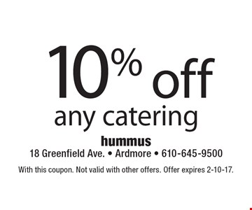 10% off any catering. With this coupon. Not valid with other offers. Offer expires 2-10-17.