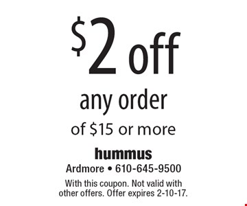 $2 off any order of $15 or more. With this coupon. Not valid with other offers. Offer expires 2-10-17.