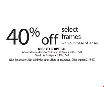40% off select frames with purchase of lenses. With this coupon. Not valid with other offers or insurance. Offer expires 3-17-17.