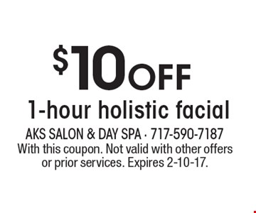 $10 Off 1-hour holistic facial. With this coupon. Not valid with other offers or prior services. Expires 2-10-17.
