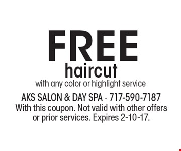 Free haircut with any color or highlight service. With this coupon. Not valid with other offers or prior services. Expires 2-10-17.