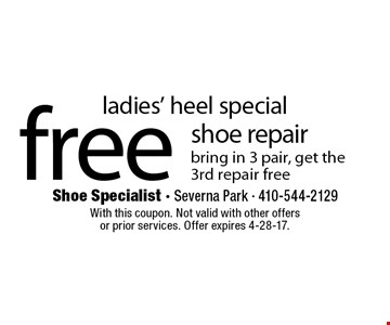 ladies' heel special free shoe repair bring in 3 pair, get the 3rd repair free. With this coupon. Not valid with other offers or prior services. Offer expires 4-28-17.