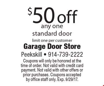 $50 off any one standard door. Limit one per customer. Coupons will only be honored at the time of order. Not valid with credit card payment. Not valid with other offers or prior purchases. Coupons accepted by office staff only. Exp. 9/29/17.