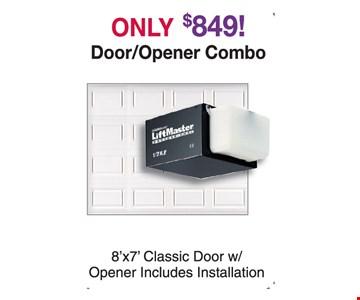 Only $849! Door/Opener Combo. 8' x 7' Classic Door w/ Opener Includes Installation.