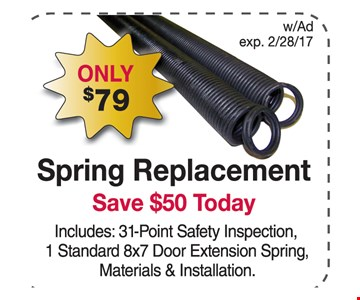 Only $79 Spring Replacement. Save $50 Today. Includes: 31-Point Safety Inspection, 1 Standard 8x7 Door Extension Spring, Materials & Installation.