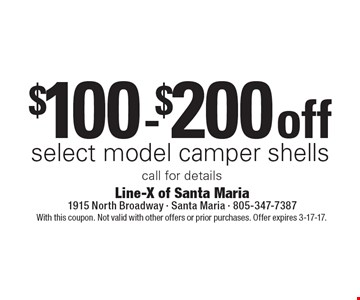 $100 -$200 off select model camper shellscall for details. With this coupon. Not valid with other offers or prior purchases. Offer expires 3-17-17.