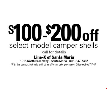 $100-$200 off select model camper shells. Call for details. With this coupon. Not valid with other offers or prior purchases. Offer expires 7-7-17.