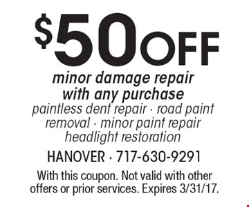 $50 off minor damage repair. With any purchase. Paintless dent repair - road paint removal - minor paint repair headlight restoration. With this coupon. Not valid with other offers or prior services. Expires 3/31/17.