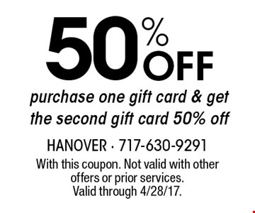 50% Off purchase one gift card & get the second gift card 50% off. With this coupon. Not valid with other offers or prior services. Valid through 4/28/17.