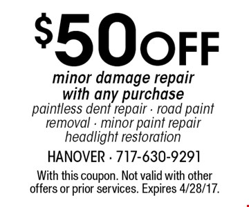 $50 Off minor damage repair with any purchase. Paintless dent repair. Road paint removal. Minor paint repair headlight restoration. With this coupon. Not valid with other offers or prior services. Expires 4/28/17.