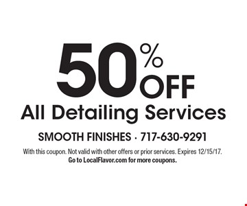 50% OFF All Detailing Services. With this coupon. Not valid with other offers or prior services. Expires 12/15/17. Go to LocalFlavor.com for more coupons.