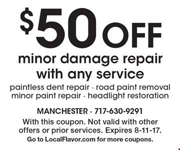 $50 Off minor damage repair with any service: paintless dent repair - road paint removal - minor paint repair - headlight restoration. With this coupon. Not valid with other offers or prior services. Expires 8-11-17. Go to LocalFlavor.com for more coupons.