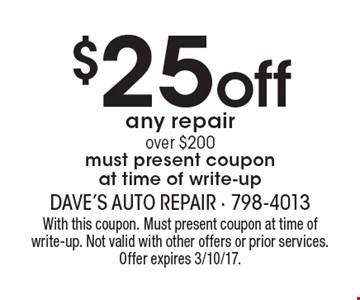 $25 off any repair over $200. Must present coupon at time of write-up. With this coupon. Must present coupon at time of write-up. Not valid with other offers or prior services. Offer expires 3/10/17.