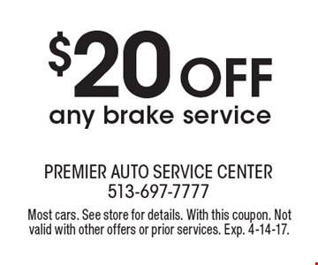 $20 OFF any brake service. Most cars. See store for details. With this coupon. Not valid with other offers or prior services. Exp. 4-14-17.