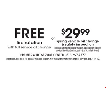 free tire rotation with full service oil change OR $29.99 spring vehicle oil change& safety inspection includes oil & filter change, courtesy inspection, brake inspection, alignment check and tire rotation (most cars, up to 5 qts. of oil, synthetic oil extra). Most cars. See store for details. With this coupon. Not valid with other offers or prior services. Exp. 4-14-17.