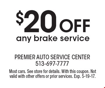 $20 OFF any brake service. Most cars. See store for details. With this coupon. Not valid with other offers or prior services. Exp. 5-19-17.