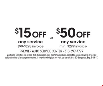 $15 Off any service $99-$298 invoice. $50 Off any service min. $299 invoice. Most cars. See store for details. With this coupon. Any mechanical service. Cannot be applied towards tires. Not valid with other offers or prior services. 1 coupon redemption per visit, per car within a 30-day period. Exp. 5-19-17.
