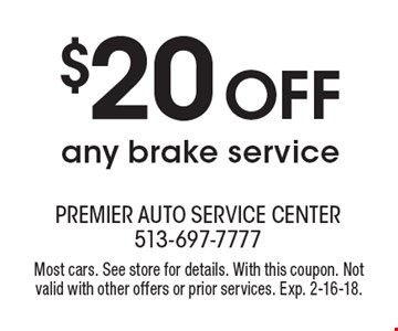 $20 OFF any brake service. Most cars. See store for details. With this coupon. Not valid with other offers or prior services. Exp. 2-16-18.