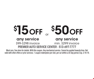 $15 Off any service $99-$298 invoice. $50 Off any service min. $299 invoice. . Most cars. See store for details. With this coupon. Any mechanical service. Cannot be applied towards tires. Not valid with other offers or prior services. 1 coupon redemption per visit, per car within a 30-day period. Exp. 2-16-18.
