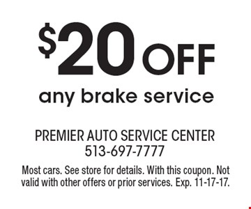 $20 OFF any brake service. Most cars. See store for details. With this coupon. Not valid with other offers or prior services. Exp. 11-17-17.